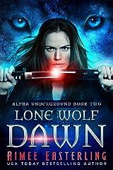 Lone Wolf Dawn (Alpha Underground Book 2) Kindle Edition