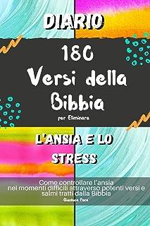 Diario 180 Versi della Bibbia per Eliminare l'Ansia e lo Stress: Come controllare l'ansia nei momenti difficili attraverso...