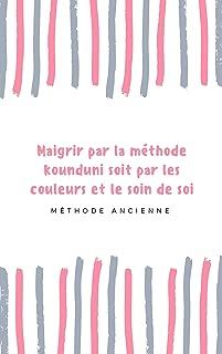 Maigrir par la méthode kounduni soit par les couleurs et le prendre soins de soi. (French Edition)