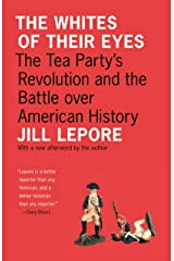 The Whites of Their Eyes: The Tea Party's Revolution and the Battle over American History (The Public Square) (English Edition) eBook Kindle