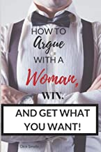How To Argue With A Woman, Win And Get What You Want