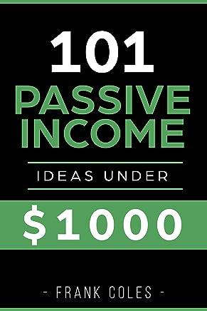 Passive Income Ideas: 101 Passive Income Ideas Under $1000