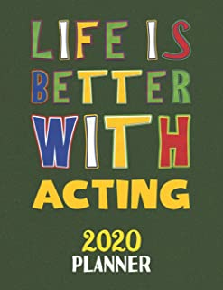 Life Is Better With Acting 2020 Planner: Weekly Monthly 2020 Planner For People Who Loves Acting 8.5x11 67 Pages