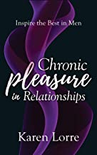 Chronic Pleasure in Relationships: Inspire the Best in Men (English Edition)