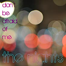 Don't Be Afraid Of Me