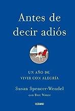 Antes de decir adiós: Un año de vivir con alegría (Para estar bien) (Spanish Edition)