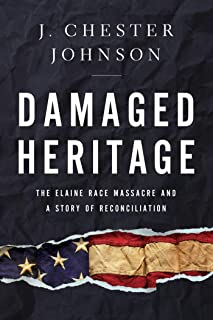 Damaged Heritage: The Elaine Race Massacre and A Story of Reconciliation