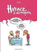 Livres Horace, ô désespoir - tome 01 PDF