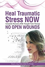 No Open Wounds: Heal Traumatic Stress NOW: Complete Recovery with Thought Field Therapy