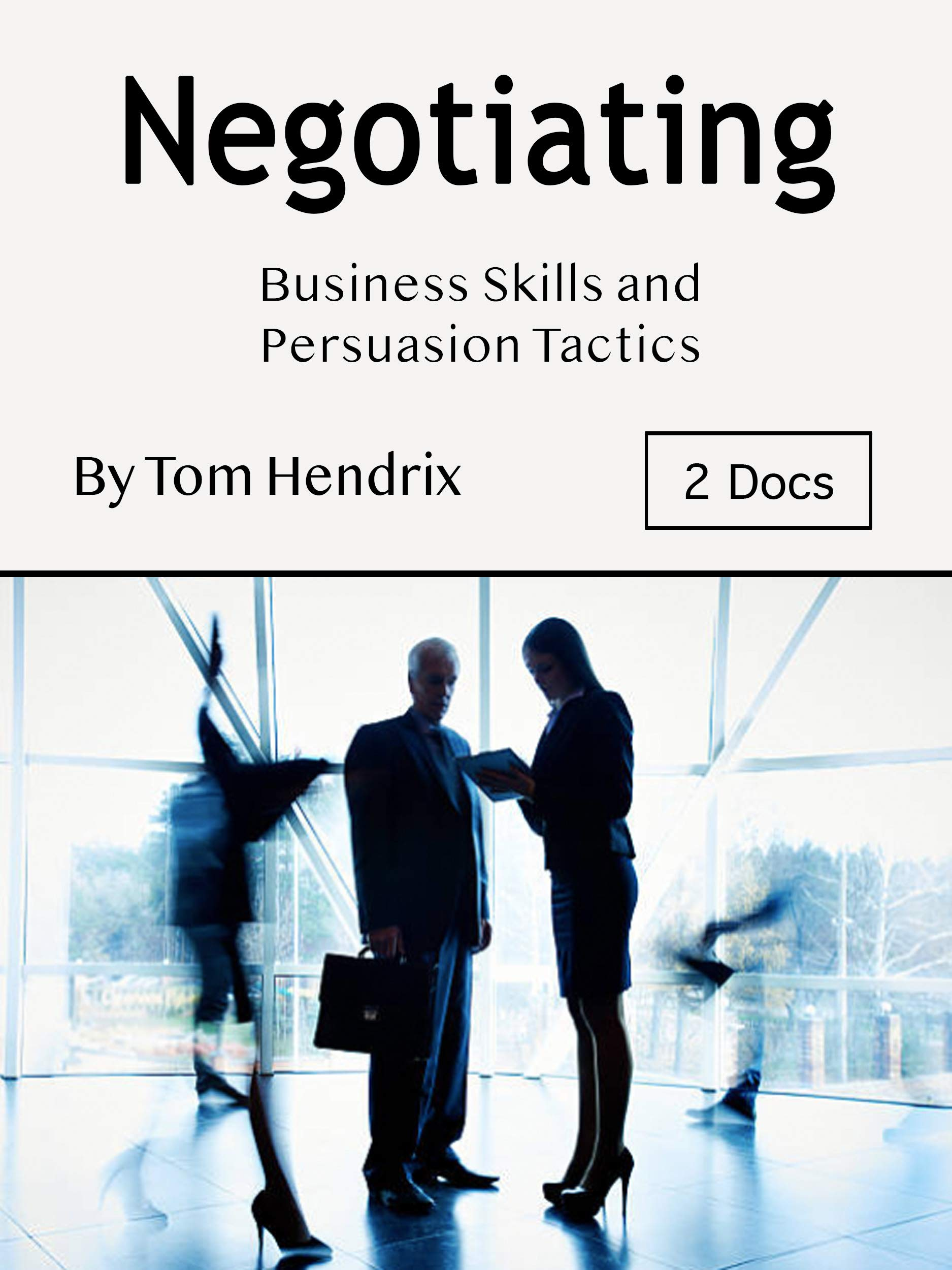 Negotiating: Business Skills and Persuasion Tactics