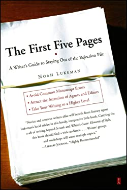 The First Five Pages: A Writer'S Guide To Staying Out of the Rejection P