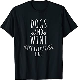 Dogs And Wine Make Everything Fine Shirt - Funny Dog T-shirt