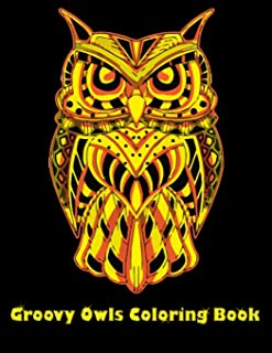 Groovy Owls Coloring Book: Best Adult Coloring Book with Cute Owl Portraits, Fun Owl Designs, interested 50+ unique design...