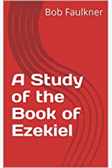 A Study of the Book of Ezekiel Kindle Edition