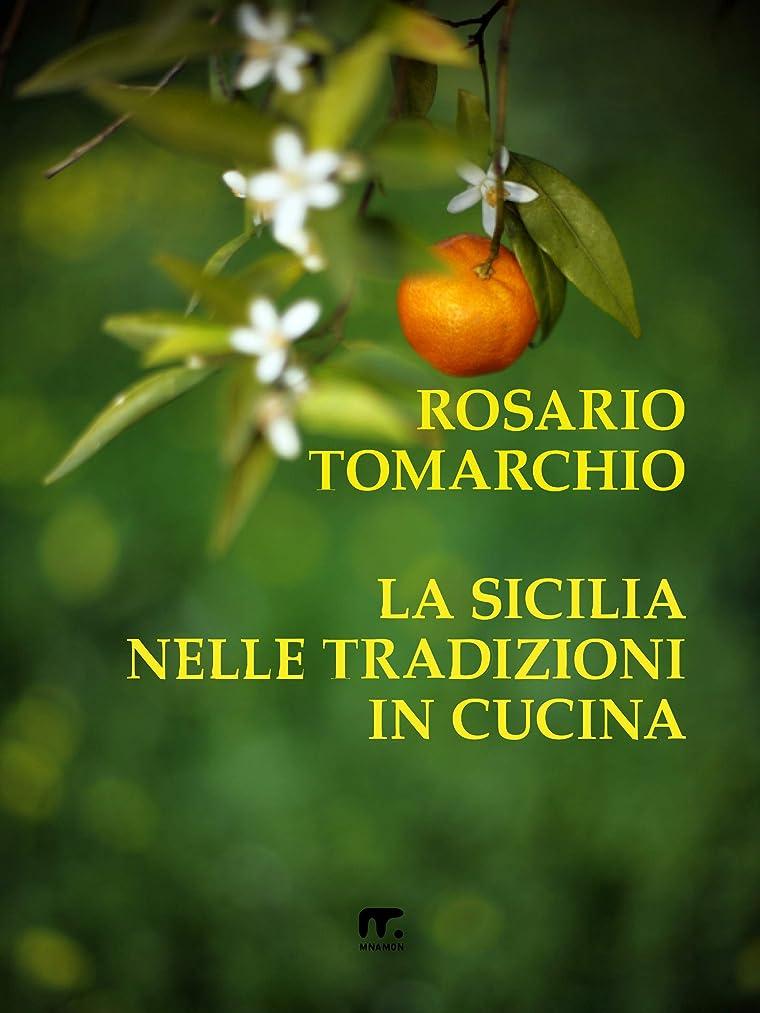 集団私たち自身系統的La Sicilia nelle tradizioni in cucina (Italian Edition)