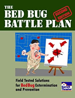 The Bed Bug Battle Plan: Field Tested Solutions for Bed Bug Extermination and Prevention