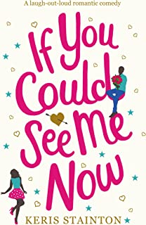 If You Could See Me Now: A laugh out loud romantic comedy