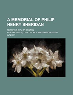 A Memorial of Philip Henry Sheridan; From the City of Boston
