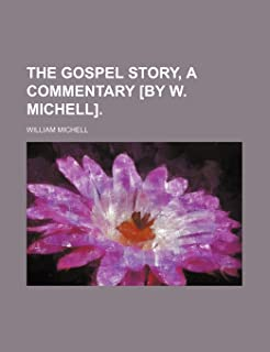 The Gospel Story, a Commentary [By W. Michell].