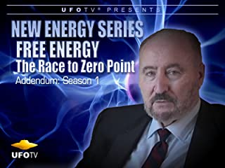 New Energy Series - Free Energy - The Race to Zero Point Addendum