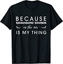 Because Throwing Things In The Air Is My Thing Shot Put Tee