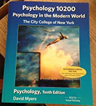 CCNY Psychology in the Modern World. Psychology 10200 10th Edition 2013 David Myers (Psychology 10200 The City College of new York David Myers 10th Edition Customized.)