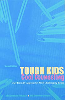 Tough Kids, Cool Counselling: User-friendly Approaches with Challenging Youth