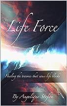 "Life Force: ""Healing the traumas that cause life blocks"""