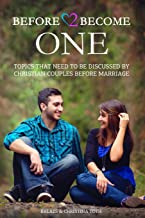 Before 2 Become One: Topics That Need to be Discussed by Christian Couples Before Marriage