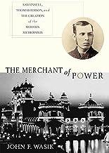The Merchant of Power: Sam Insull, Thomas Edison, and the Creation of the Modern Metropolis (English Edition)