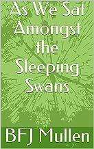 As We Sat Amongst the Sleeping Swans