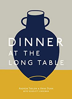 Dinner at the Long Table: [A Cookbook]