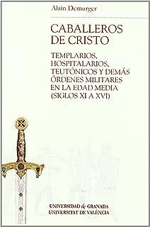 Caballeros de Cristo : templarios, hospitalarios, teutónicos y demás órdenes militares en la Edad Media (siglos XI al XVI)