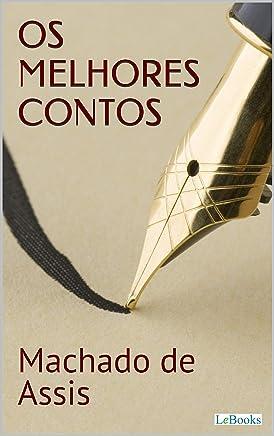 MACHADO DE ASSIS: Os melhores contos (Col. Melhores Contos)