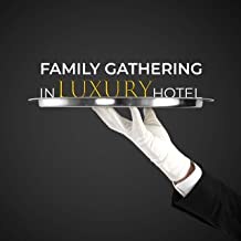 Family Gathering in Luxury Hotel: Calm & Smooth Jazz Collection, Lovely Time with Loved Ones, Relaxation Instrumental Background