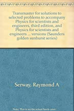 Transmaster for solutions to selected problems to accompany Physics for scientists and engineers, third edition, and Physics for scientists and ... versions (Saunders golden sunburst series)