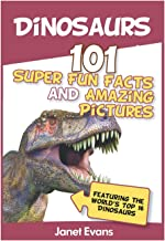 Dinosaurs: 101 Super Fun Facts And Amazing Pictures (Featuring The World's Top 1