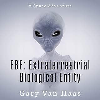 E.B.E Extra Terrestrial Biological Entity: A Sci-Fi Adventure