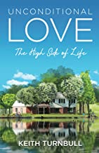 Unconditional Love - the High Side of Life: A Love-Linked Life Story