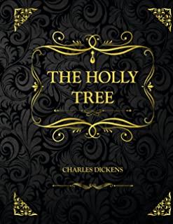 The Holly Tree: Collector's Edition - Charles Dickens