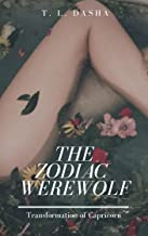 The Zodiac Werewolf: Transformation of Capricorn: College romance and primal instincts (alpha male, steamy teacher/student shapehifter erotika)