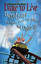 Dare to Live - Devotions for Those Over The Hill, Not Under It