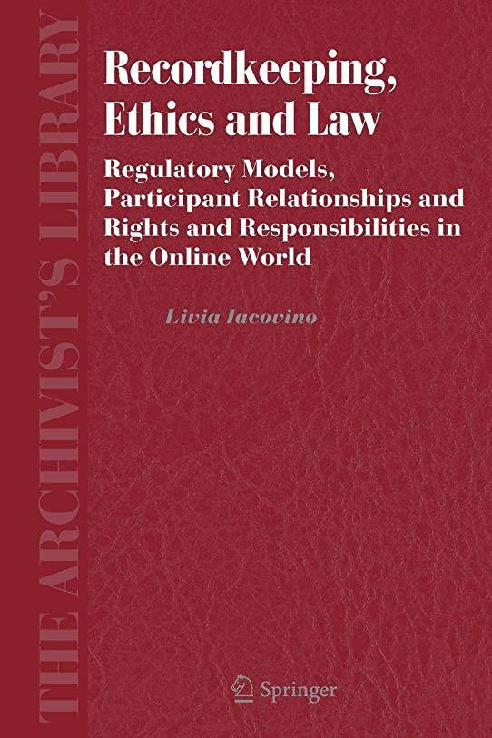 プランター葉労働Recordkeeping, Ethics and Law: Regulatory Models, Participant Relationships and Rights and Responsibilities in the Online World (The Archivist's Library)