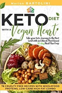 Ketogenic Diet with a Vegan Heart: Take your Keto Journey to the Next Level with an Ethical, Plant Based 30-day Meal Plan ...
