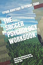 The Soccer Psychology Workbook: How to Use Advanced Sports Psychology to Succeed on the Soccer Field