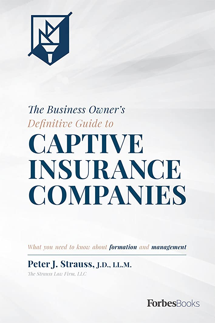 The Business Owner's Definitive Guide to Captive Insurance Companies: What You Need To Know About Formation and Management (English Edition)