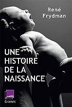 Une histoire de la naissance : en coédition avec France Culture (Documents Français)