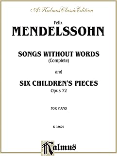 Mendelssohn Songs Without Words (Complete) and Six Children's Pieces, Op. 72
