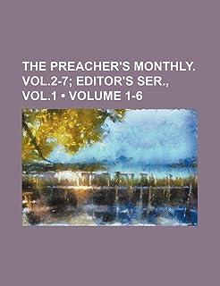 The Preacher's Monthly. Vol.2-7 (Volume 1-6); Editor's Ser., Vol.1