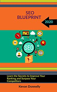 SEO BLUEPRINT 2020: Learn the Secrets to Improve Your Ranking and Surpass Your Competitors (Ecommerce and Freelancing Six-...